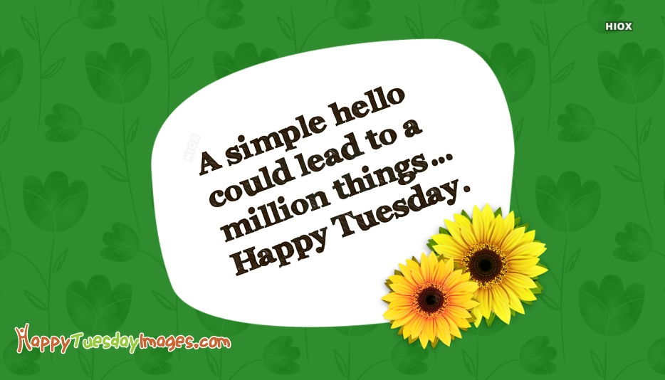 A Simple Hello Could Lead To A Million Things… Happy Tuesday