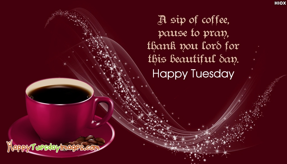 A Sip Of Coffee, Pause To Pray, Thank You Lord For This Beautiful Day. Happy