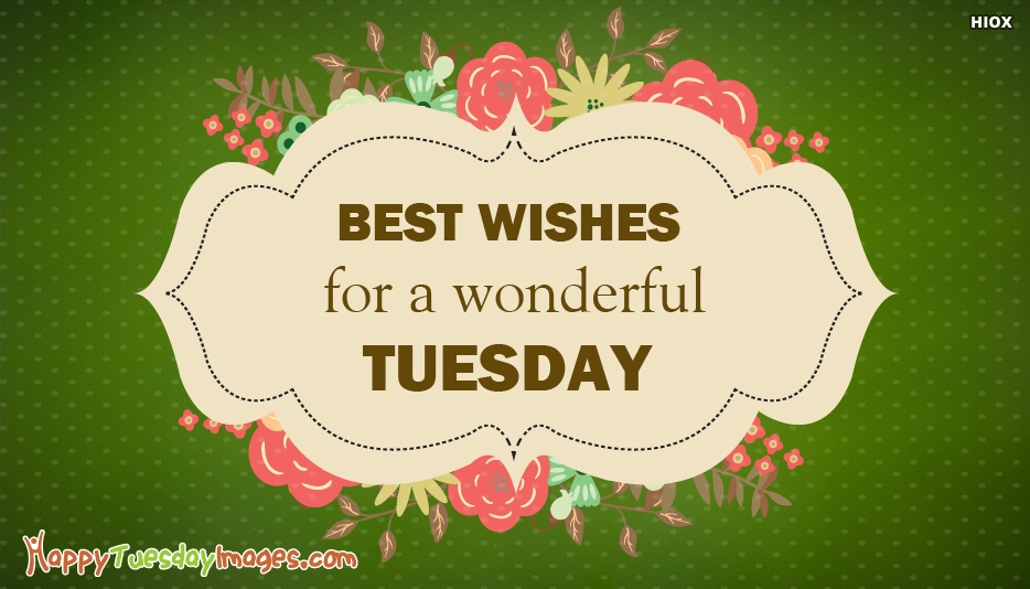 Best Wishes For A Wonderful Tuesday - Happy Tuesday Images for Friends