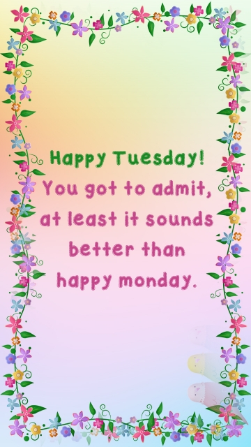 Happy Tuesday! You Got To Admit, At Least It Sounds Better Than Happy Monday.