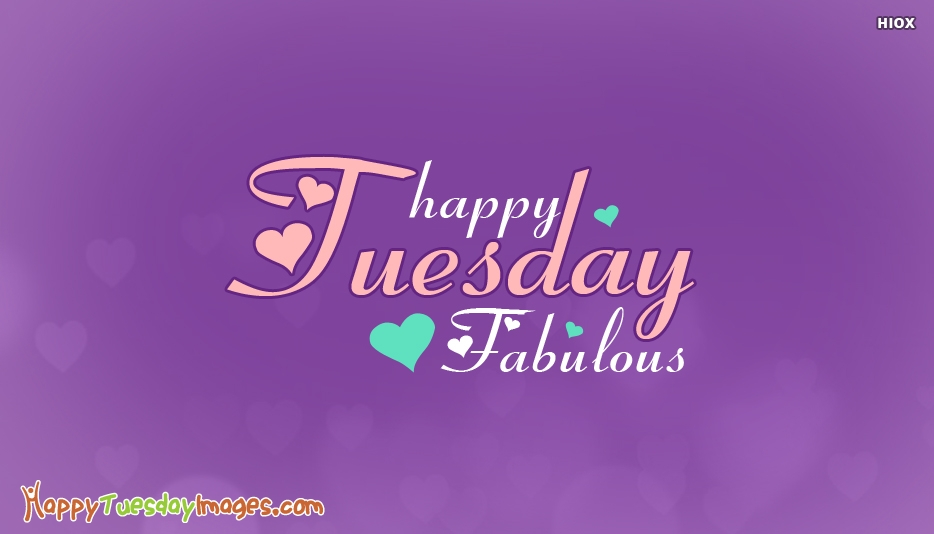 Happy Tuesday Fabulous - Fabulous Tuesday Wishes, Images