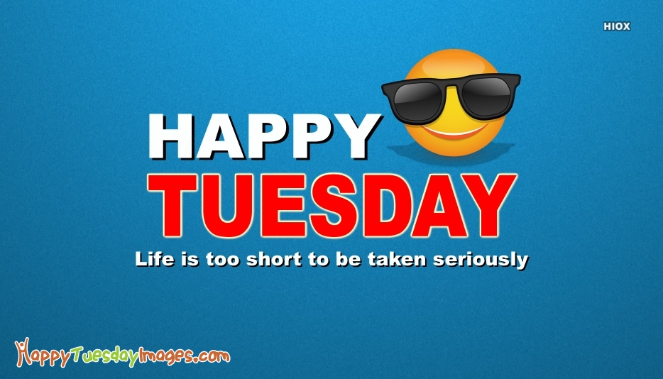 Happy Tuesday Funny Quote | Life is Too Short To Be Taken Seriously
