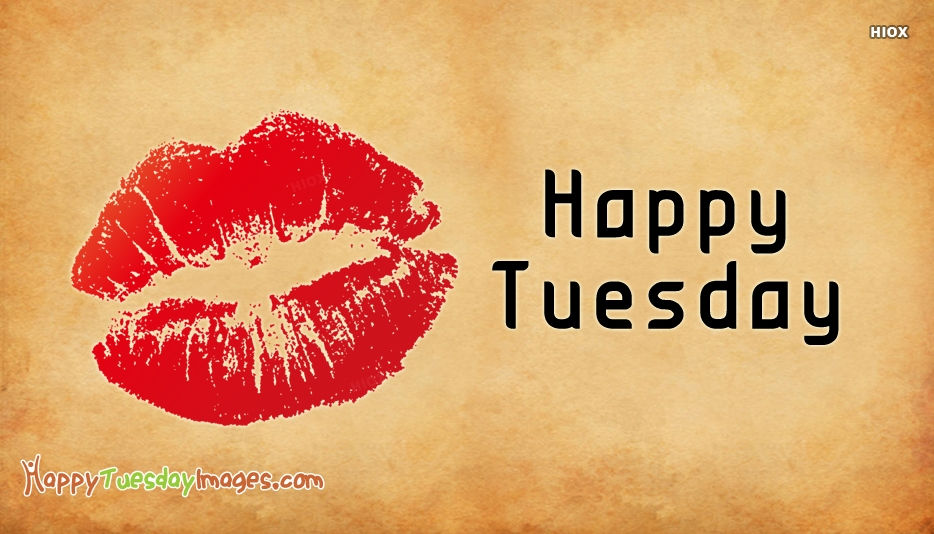 Happy Tuesday Kisses