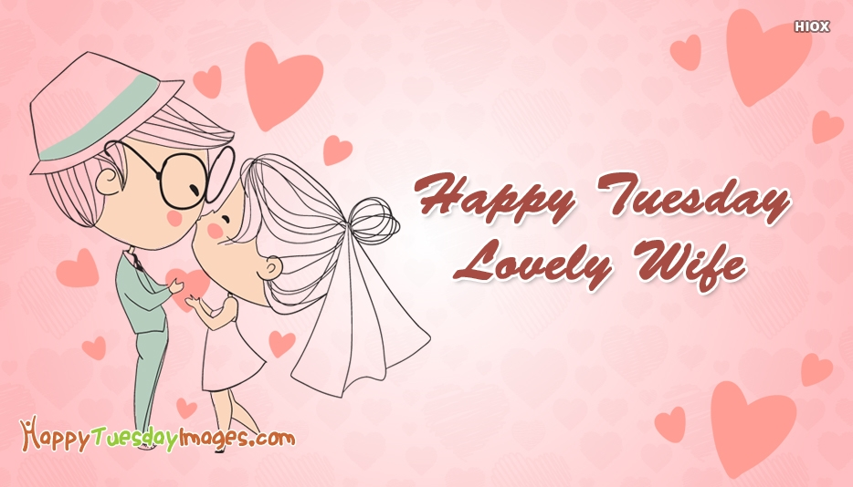 Happy Tuesday Lovely Wife