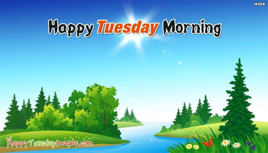 Happy Tuesday Morning - Happy Tuesday Images for Friends