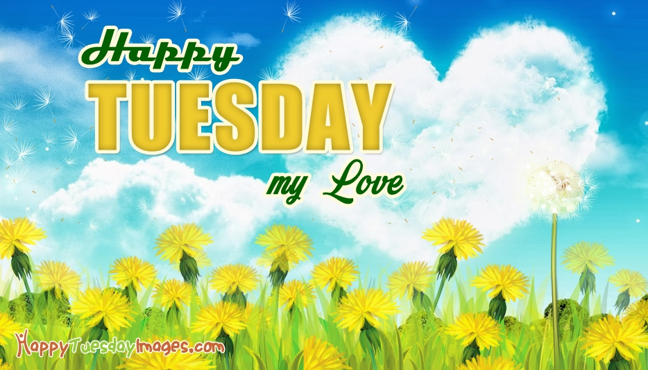 Happy Tuesday My Love @ HappyTuesdayImages.com