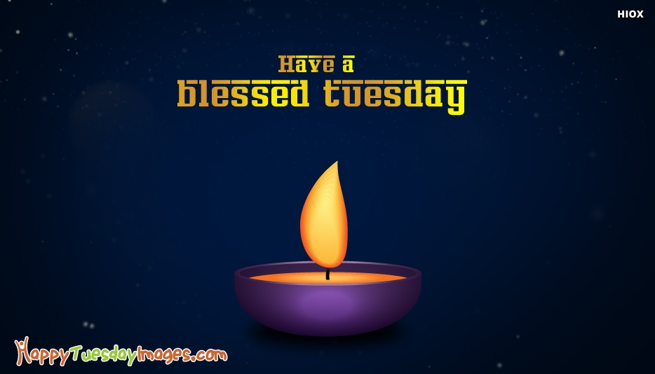 Have A Blessed Tuesday - Happy Tuesday Images for Friends and Family