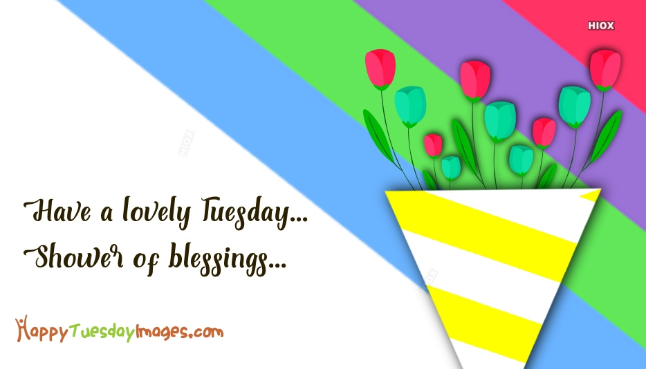 Have A Lovely Tuesday... Shower Of Blessings