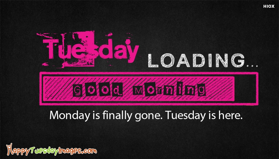 Monday is Finally Gone. Tuesday is Here. Good Morning - Funny Happy Tuesday Images