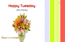 Happy Tuesday After Holiday