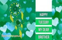 Happy Tuesday My Dear Brother