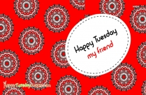To All My Friends A Happy Tuesday