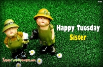 Happy Tuesday Sister