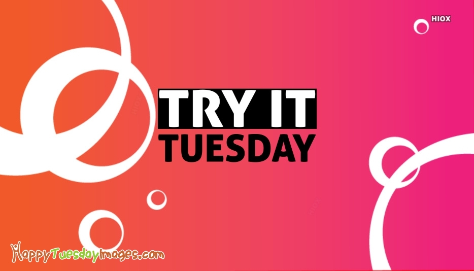 Happy Tuesday Images for Try It