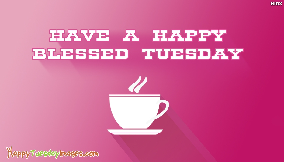 Tuesday Wishes Image - Have A Happy And Blessed Tuesday